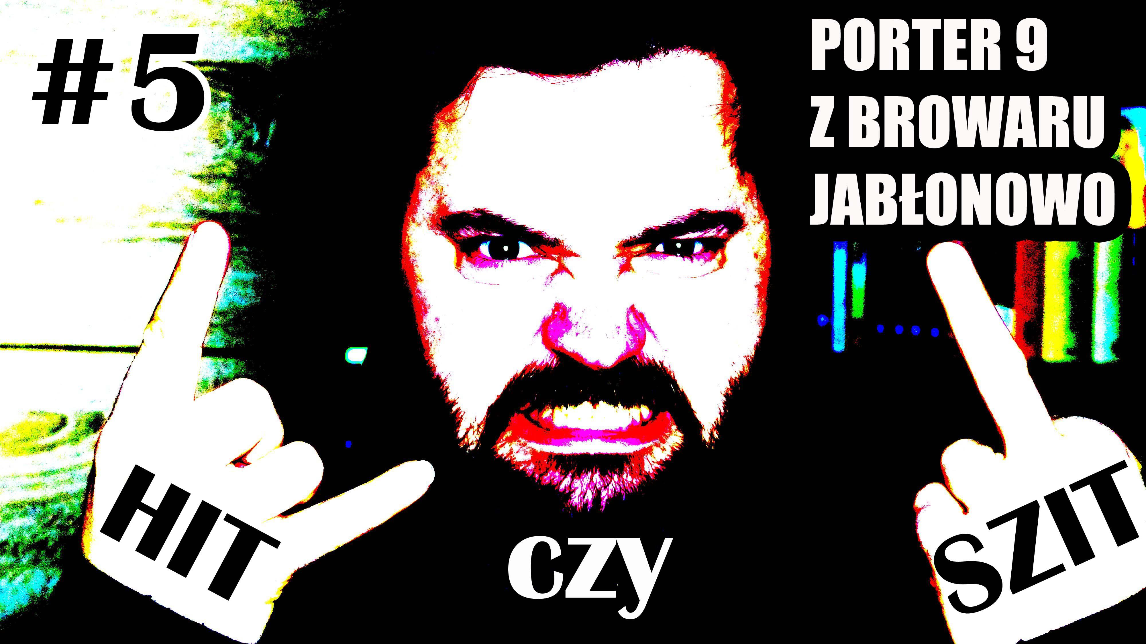 HIT czy SZIT #5 - Porter 9 z Jabłonowa